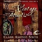 A Vintage from Atlantis: Collected Fantasies of Clark Ashton Smith, Book 3   Clark Ashton Smith