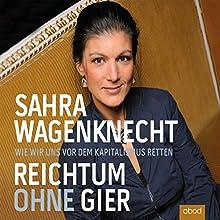 Reichtum ohne Gier: Wie wir uns vor dem Kapitalismus retten Hörbuch von Sahra Wagenknecht Gesprochen von: Ursula Berlinghof
