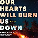 Our Hearts Will Burn Us Down: A Novel Audiobook by Anne Valente Narrated by Andi Arndt, Todd Haberkorn