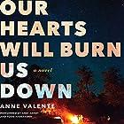 Our Hearts Will Burn Us Down: A Novel Hörbuch von Anne Valente Gesprochen von: Andi Arndt, Todd Haberkorn