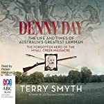 Denny Day: The Life and Times of Australia's Greatest Lawman - the Forgotten Hero of the Myall Creek Massacre | Terry Smyth