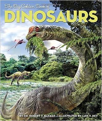 The Big Golden Book of Dinosaurs (Big Golden Books) written by Dr. Robert T. Bakker
