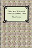 Mark Twain Puddn'head Wilson and Those Extraordinary Twins