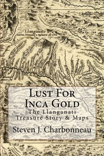 Lust For Inca Gold: The Llanganati Treasure Story & Maps