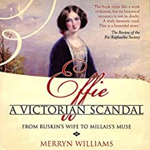 Effie: A Victorian Scandal - From Ruskin's Wife to Millais's Muse (       UNABRIDGED) by Merryn Williams Narrated by Rosalyn Landor