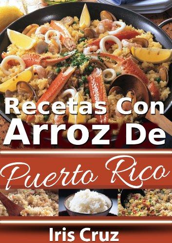 Recetas con Arroz de Puerto Rico - Volumen 1 - Recetas Puertorriqueñas 6 (Recetas de Puerto Rico Paso a Paso) (Spanish Edition) by Iris Cruz