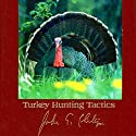 Turkey Hunting Tactics Audiobook by John E. Phillips Narrated by John Davenport