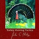 Turkey Hunting Tactics Audiobook by John E. Phillips Narrated by John Davenport