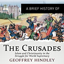 A Brief History of the Crusades: Islam and Christianity in the Struggle for World Supremacy: Brief Histories (       UNABRIDGED) by Geoffrey Hindley Narrated by Deryn Edwards
