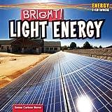 Bright!: Light Energy (Energy Everywhere)