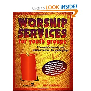 Worship Services for Youth Groups Jim Marian