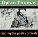 Dylan Thomas Reads the Poetry of Yeats Audiobook by William Butler Yeats Narrated by Dylan Thomas