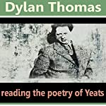 Dylan Thomas Reads the Poetry of Yeats | William Butler Yeats