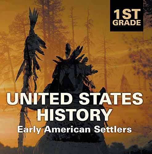 1st Grade United States History: Early American Settlers: First Grade Books (Children's American History Books) by Baby Professor