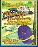 The Legend of the Abominable Huckleberry: (or) The Practically True Story of How the Huckleberry Railroad Got its Name