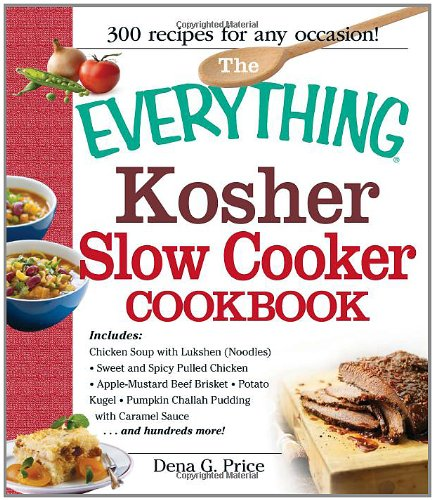 The Everything Kosher Slow Cooker Cookbook: Includes Chicken Soup with Lukshen Noodles, Apple-Mustard Beef Brisket, Sweet and Spicy Pulled Chicken, ... Sauce and hundreds more! (Everything Series) by Dena G. Price