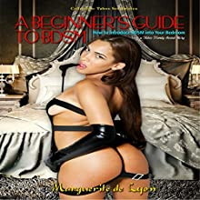 A Beginner's Guide to BDSM: How to Introduce BDSM into your Bedroom Audiobook by Marguerite de Lyon Narrated by Sierra Kline