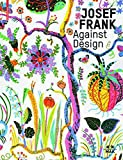 Josef Frank Against Design: Das Anti-formalistische Werk / The Anti-formalist Oeuvre of the Architect