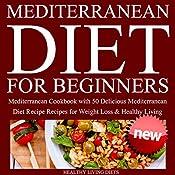 Mediterranean Diet for Beginners: Mediterranean Cookbook for Beginners | [Healthy Living Diets]