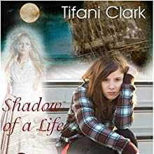 Shadow of a Life: Soul Saver Book 1 (       UNABRIDGED) by Tifani Clark Narrated by Miranda Jean Larson