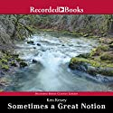 Sometimes a Great Notion (       UNABRIDGED) by Ken Kesey Narrated by Tom Stechschulte