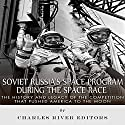 Soviet Russia's Space Program During the Space Race: The History and Legacy of the Competition That Pushed America to the Moon Audiobook by  Charles River Editors Narrated by Mark Norman