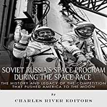 Soviet Russia's Space Program During the Space Race: The History and Legacy of the Competition That Pushed America to the Moon | Livre audio Auteur(s) :  Charles River Editors Narrateur(s) : Mark Norman