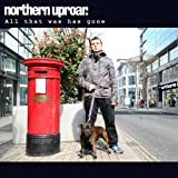Northern Uproar All That Was Has Gone