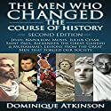 The Men Who Changed the Course of History - 2nd Edition: Jesus, Napoleon, Moses, Caesar, St. Paul, Alexander the Great, Gandhi & Muhammad: Lessons from the Great Men That Forged Our Society Audiobook by Dominique Atkinson Narrated by Doug Greene
