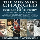 The Men Who Changed the Course of History - 2nd Edition: Jesus, Napoleon, Moses, Caesar, St. Paul, Alexander the Great, Gandhi & Muhammad: Lessons from the Great Men That Forged Our Society Hörbuch von Dominique Atkinson Gesprochen von: Doug Greene