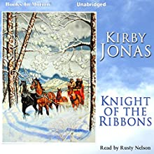 Knight of the Ribbons (       UNABRIDGED) by Kirby Jonas Narrated by Rusty Nelson