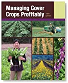 Managing Cover Crops Profitably (Sustainable Agriculture Network Handbook Series)