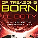Of Treasons Born: A Novel of the Treasons Cycle Audiobook by J. L. Doty Narrated by Noah Michael Levine