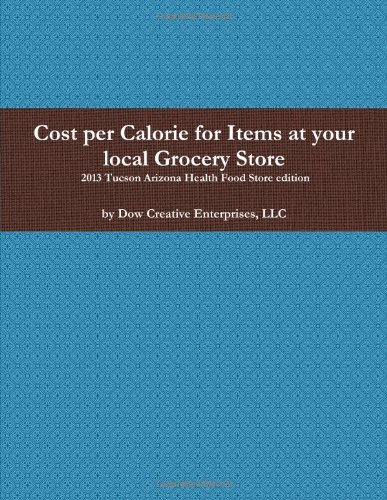 Cost Per Calorie For Items At Your Local Grocery Store: 2013 Tucson Arizona Health Food Store Edition