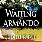 Waiting for Armando: A Kate Lawrence Mystery, Book 1 | Judith K. Ivie