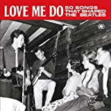 Various Love Me Do: 50 Songs That Shaped The Beatles