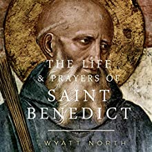 The Life and Prayers of Saint Benedict (       UNABRIDGED) by Wyatt North Narrated by David Glass