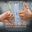 Mastering Body Language: Understanding Human Behavior to Read and Send Non-Verbal Messages Audiobook by Ronald Young Narrated by Violet Meadow