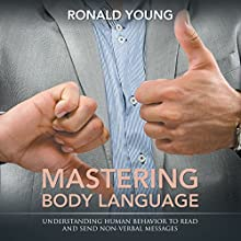 Mastering Body Language: Understanding Human Behavior to Read and Send Non-Verbal Messages (       UNABRIDGED) by Ronald Young Narrated by Violet Meadow