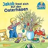 Jakob freut sich auf den Osterhasen (Kleiner Jakob)
