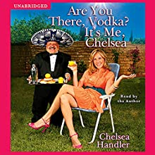 Are You There, Vodka? It's Me, Chelsea Audiobook by Chelsea Handler Narrated by Chelsea Handler