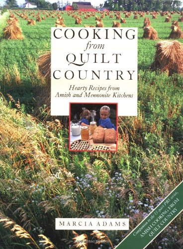 Cooking from Quilt Country : Hearty Recipes from Amish and Mennonite Kitchens by Marcia Adams