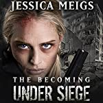Under Siege: The Becoming, Book 4 (       UNABRIDGED) by Jessica Meigs Narrated by Christian Rummel