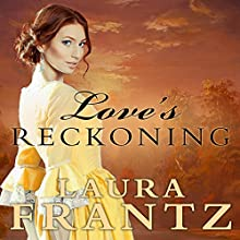 Love's Reckoning: Ballantyne Legacy, Book 1 (       UNABRIDGED) by Laura Frantz Narrated by Angela Brazil