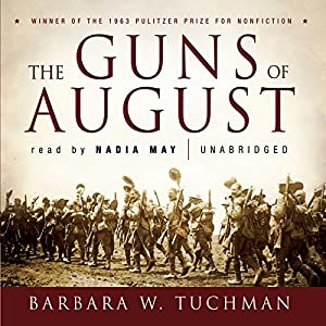 The Guns of August  Audiobook by Barbara W. Tuchman Narrated by Nadia May