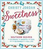 img - for Sweetness: Southern Recipes to Celebrate the Warmth, the Love, and the Blessings of a Full Life book / textbook / text book