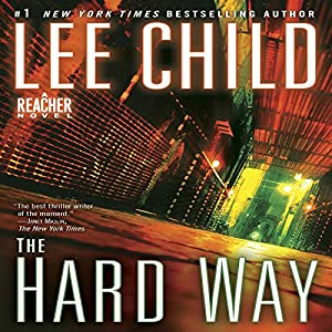 The Hard Way: A Jack Reacher Novel, Book 10 | [Lee Child]