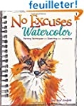 No Excuses Watercolor: Painting Techn...