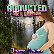 Abducted & Seeded: Breeding/Pregnancy Erotica (       UNABRIDGED) by Jazz Haize Narrated by Lion Queen