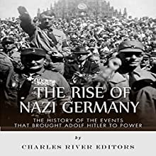 The Rise of Nazi Germany: The History of the Events that Brought Adolf Hitler to Power (       UNABRIDGED) by Charles River Editors Narrated by Dan Gallagher